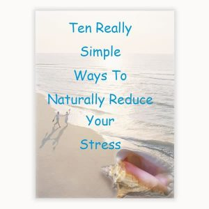 Ten Really Simple Ways To Naturally Reduce Your Stress: e-Book